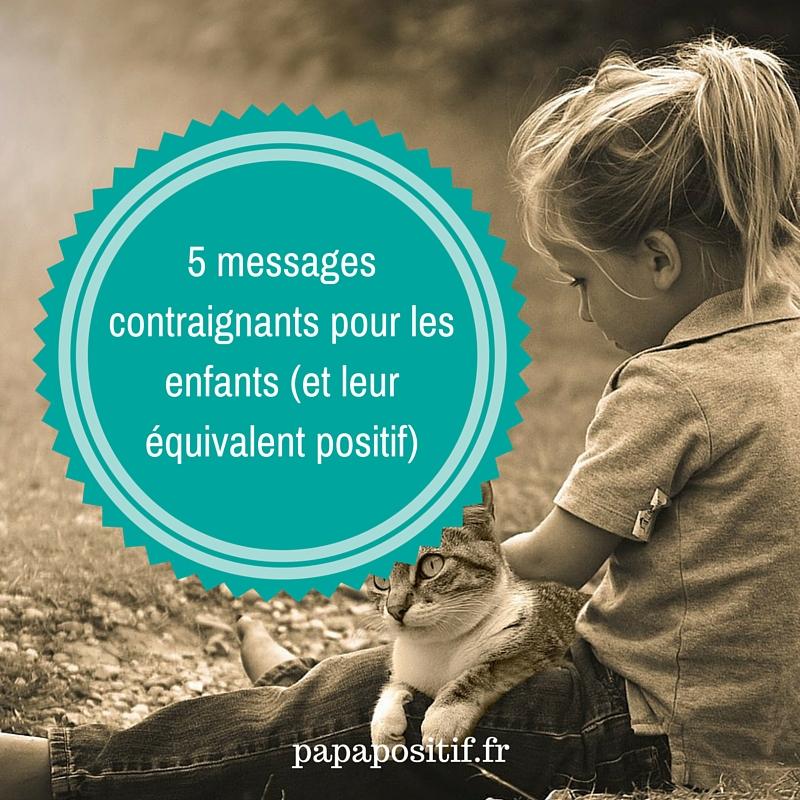 5 messages contraignants pour les enfants (et leur équivalent positif)