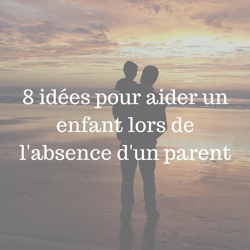 8 Idées pour gérer l'absence d'un parent