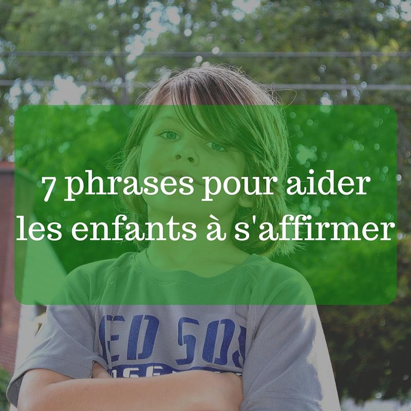 Les phrases suivantes permettent d'apprendre à penser, à dialoguer, à décider, à changer d'avis si nécessaire et à s'affirmer