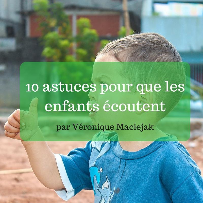10 astuces pour que les enfants écoutent (par Véronique Maciejak)