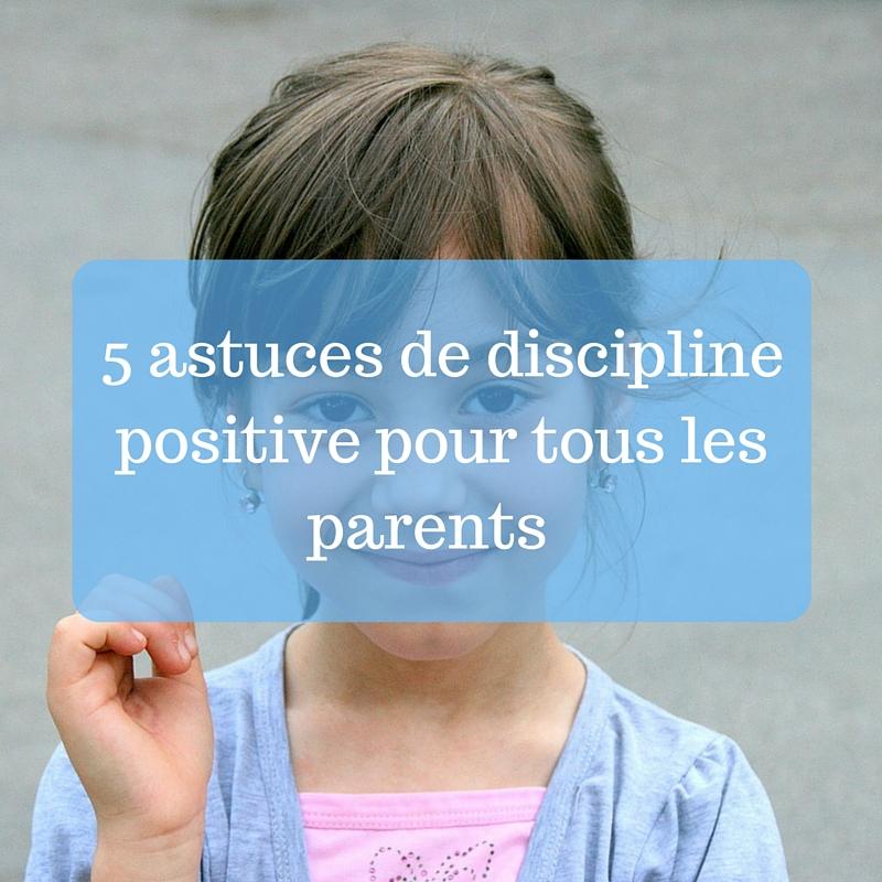 5 astuces de discipline positive pour tous les parents