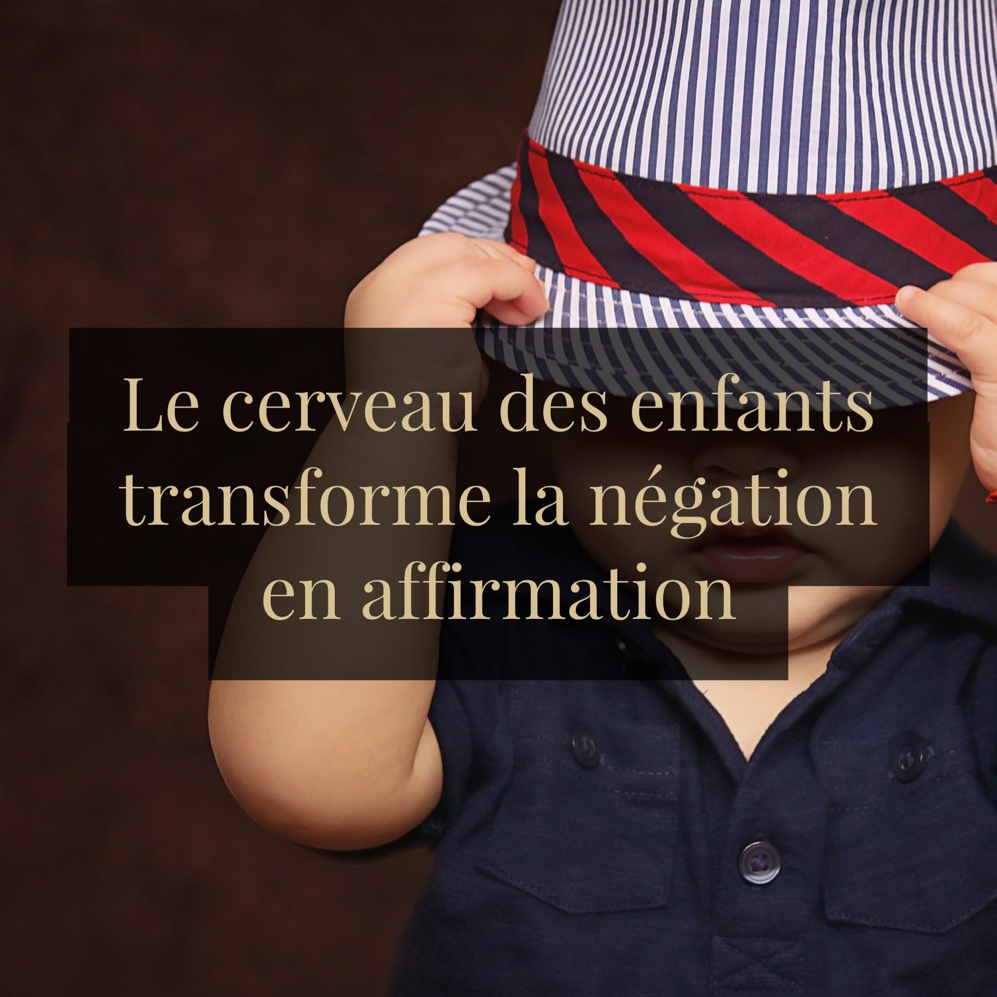 le-cerveau-des-enfants-transforme-la-negation-en-affirmation
