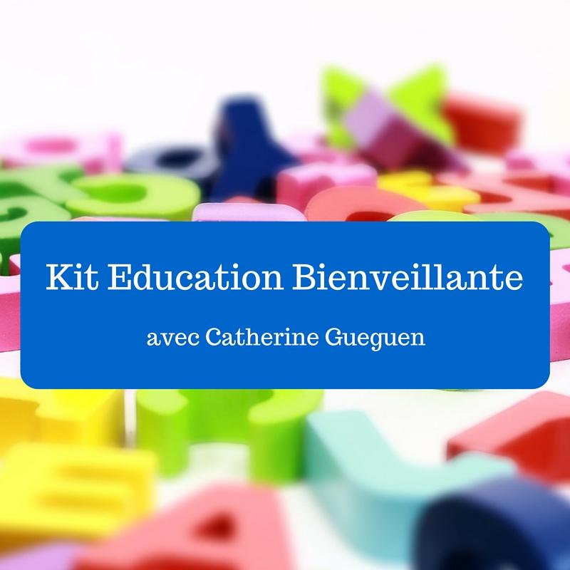 Kit Education Bienveillante (avec Catherine Gueguen)