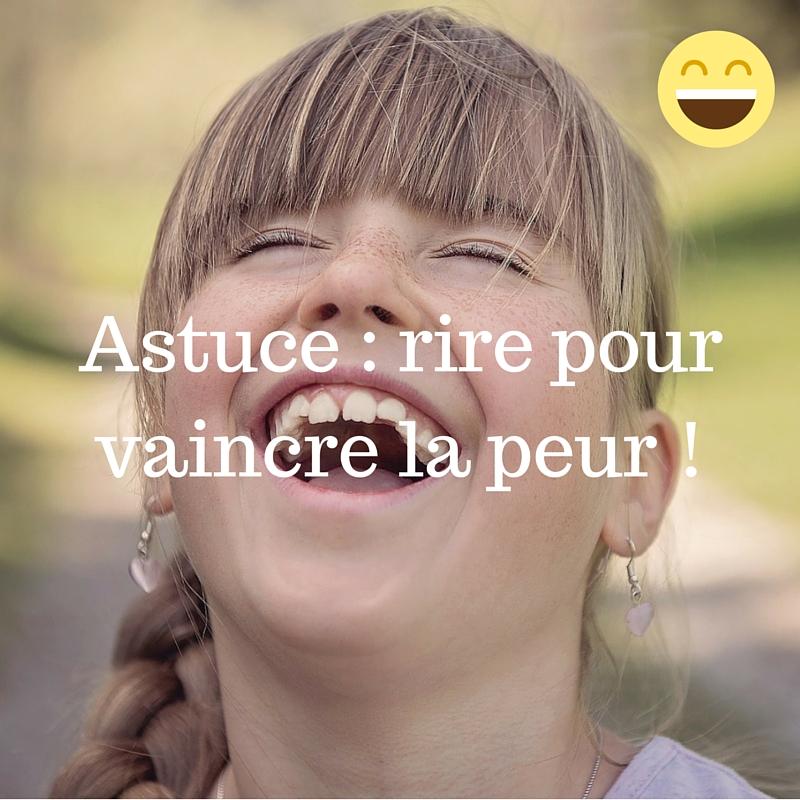 Astuce _ rire pour vaincre la peur !