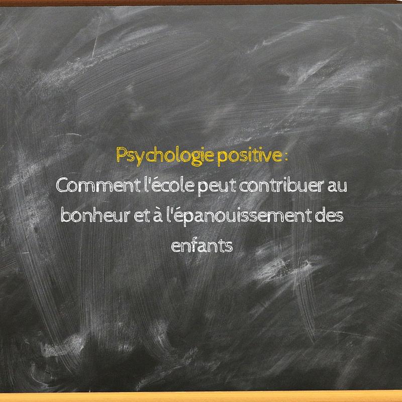 Comment l'école peut contribuer au bonheur et à l'épanouissement des enfants (selon la psychologie positive)