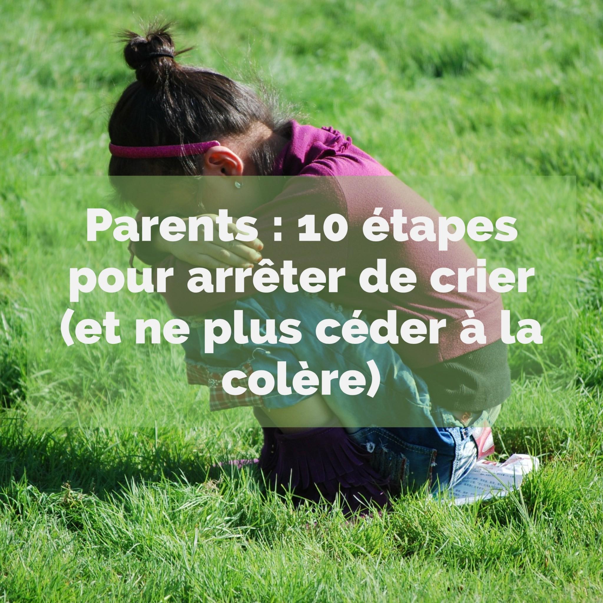 Parents 10 étapes pour arrêter de crier (et ne plus céder à la colère)