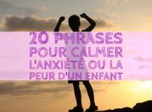 20 phrases pour calmer l'anxiété ou la peur d'un enfant