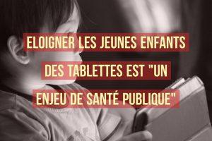 Eloigner les jeunes enfants des tablettes est %22un enjeu de santé publique%22