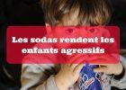 Les sodas rendent les enfants agressifs