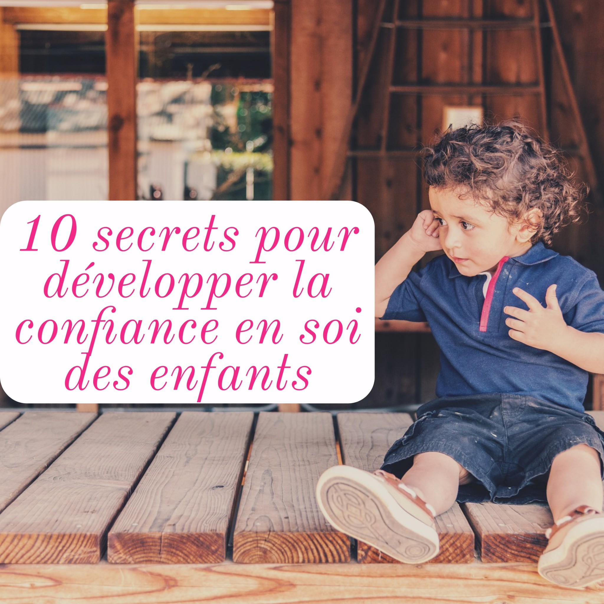 10 secrets pour d velopper la confiance en soi des enfants. Black Bedroom Furniture Sets. Home Design Ideas
