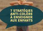 7 stratégies anti-colère à enseigner aux enfants
