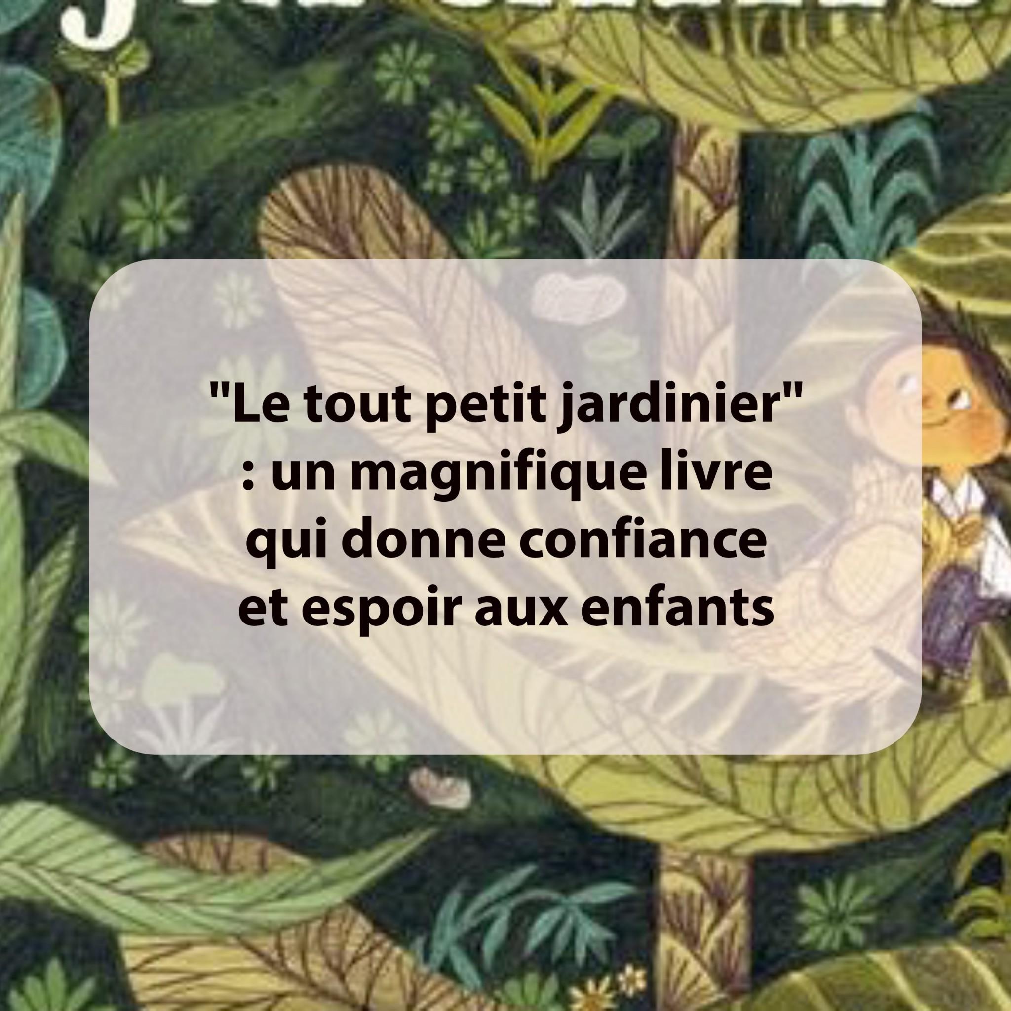 """Bien connu Le tout petit jardinier"""" : un magnifique livre qui donne confiance  JG23"""