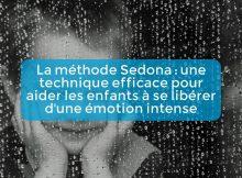 la-methode-sedona-une-technique-efficace-pour-aider-les-enfants-a-se-liberer-dune-emotion-intense