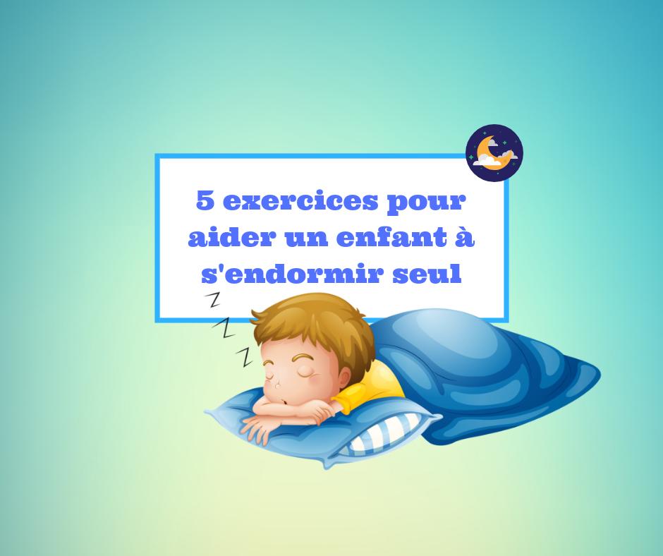 5 exercices pour aider un enfant s 39 endormir seul. Black Bedroom Furniture Sets. Home Design Ideas