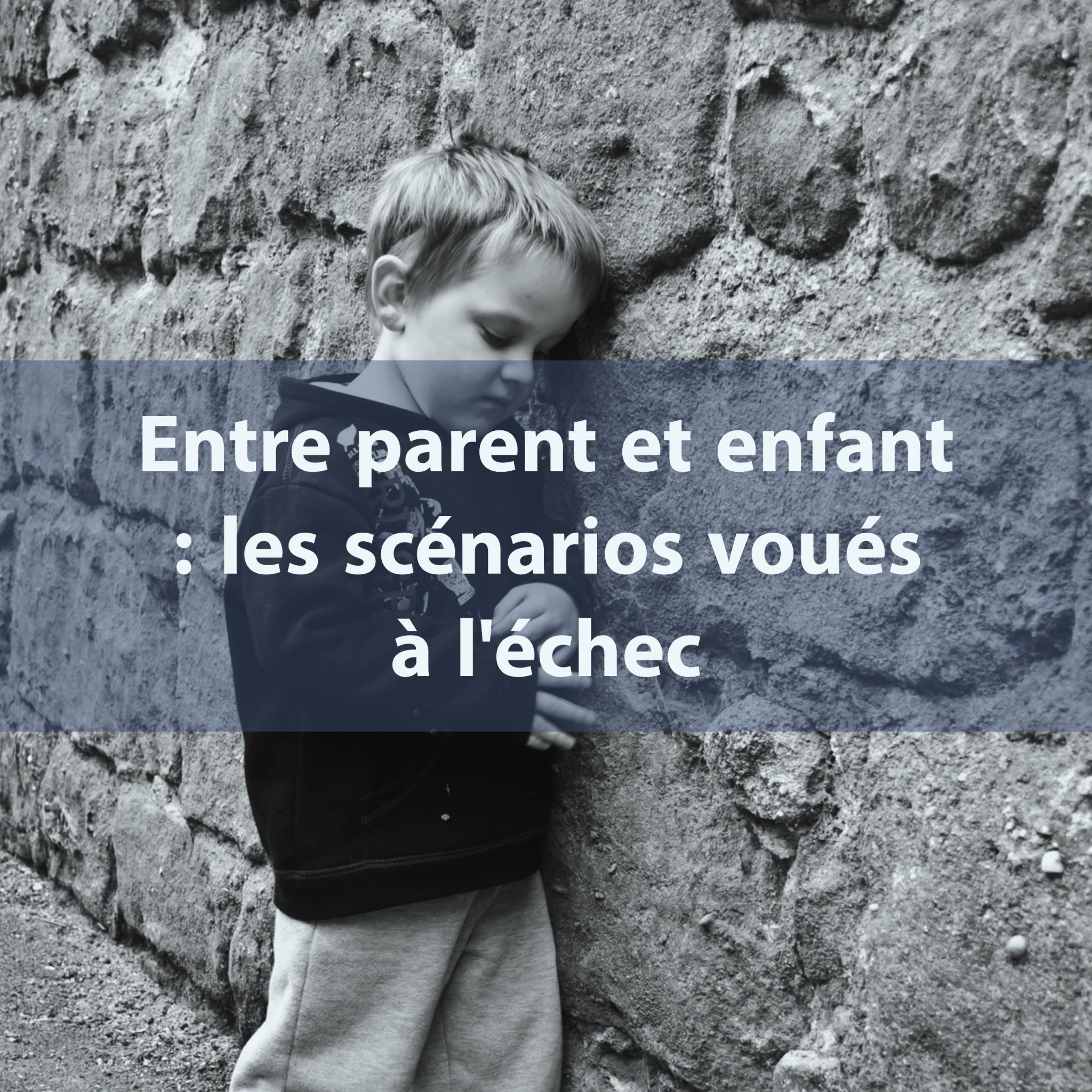 Entre parent et enfant les scénarios voués à l'échec