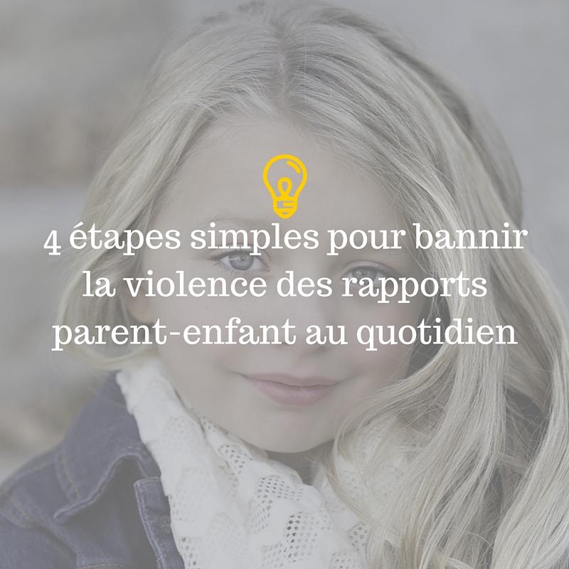 4 étapes simples pour bannir la violence des rapports parent-enfant au quotidien