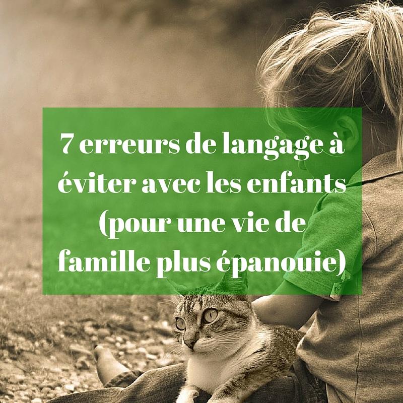 7 erreurs de langage à éviter avec les enfants (pour une vie de famille plus épanouie)