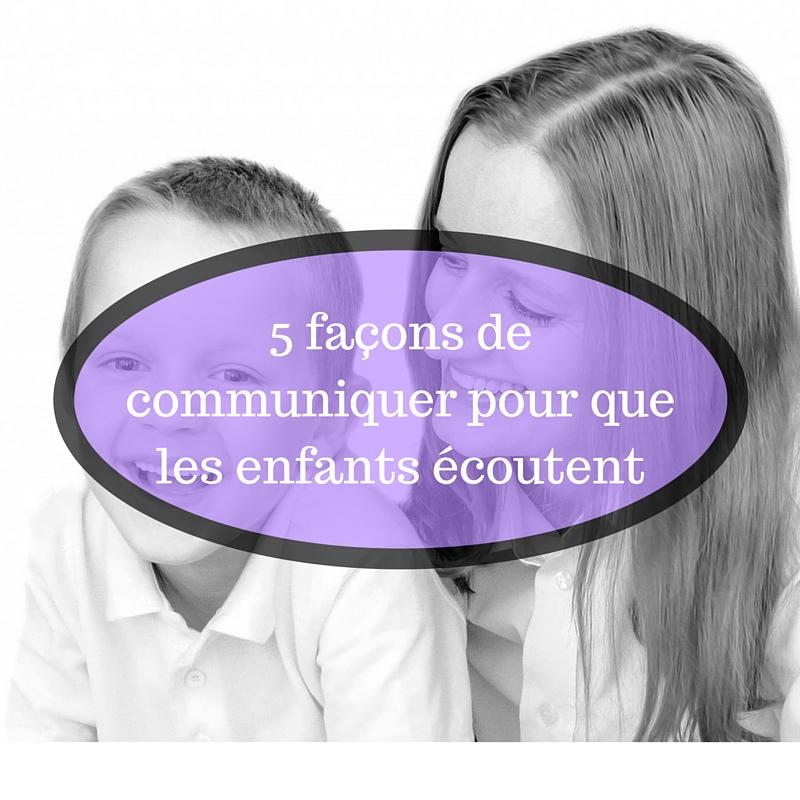 5 façons de communiquer pour que les enfants écoutent