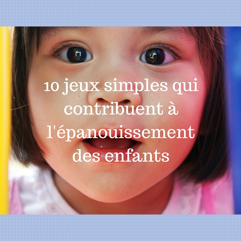 10 jeux simples qui contribuent à l'épanouissement des enfants