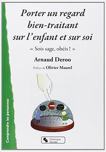 Arnaud Deroo Porter un regard bien-traitant sur l'enfant et sur soi