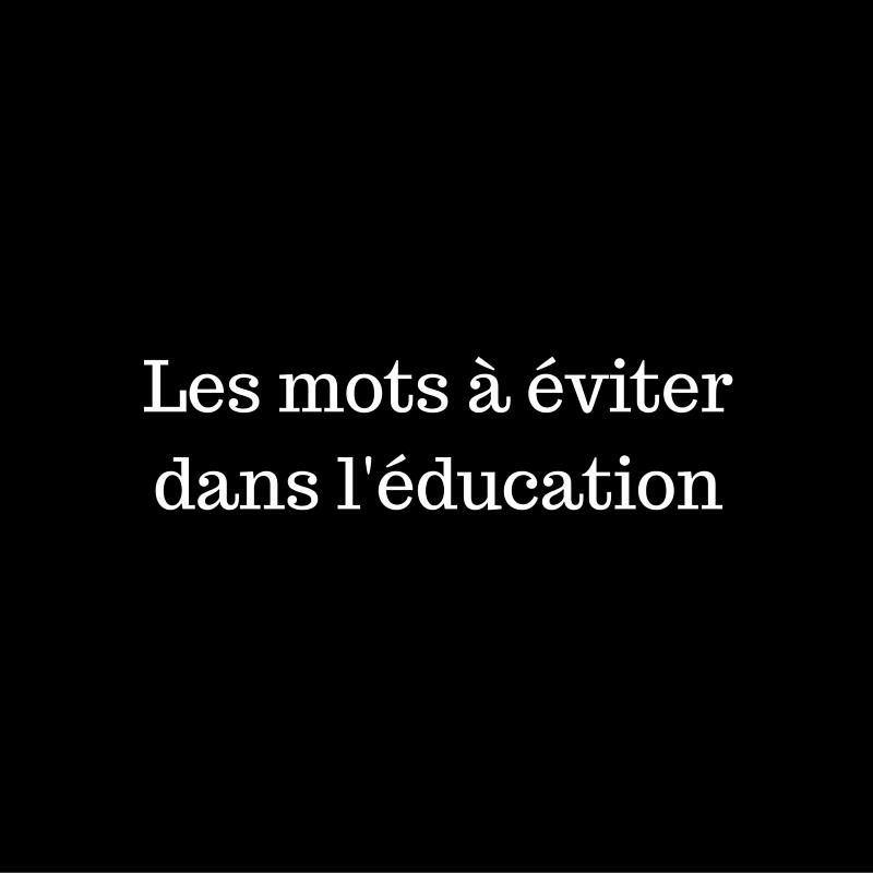 Les mots à éviter dans l'éducation