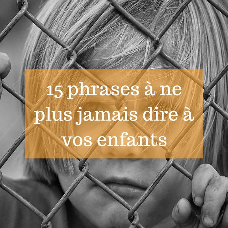 15 phrases à ne plus jamais dire à vos enfants