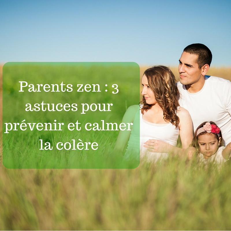 Parents zen _ 3 astuces pour prévenir et calmer la colère