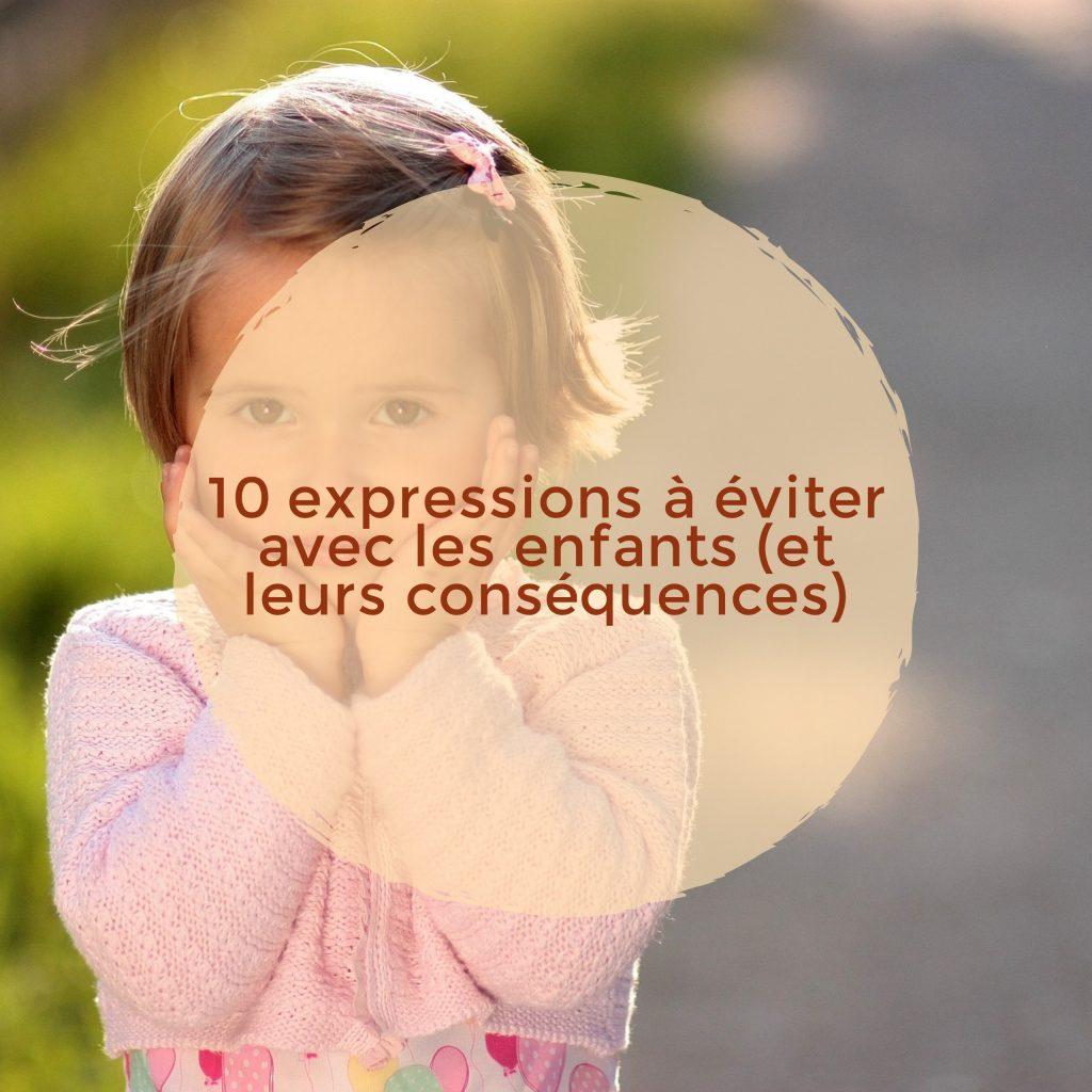 10 expressions à éviter avec les enfants (et leurs conséquences)