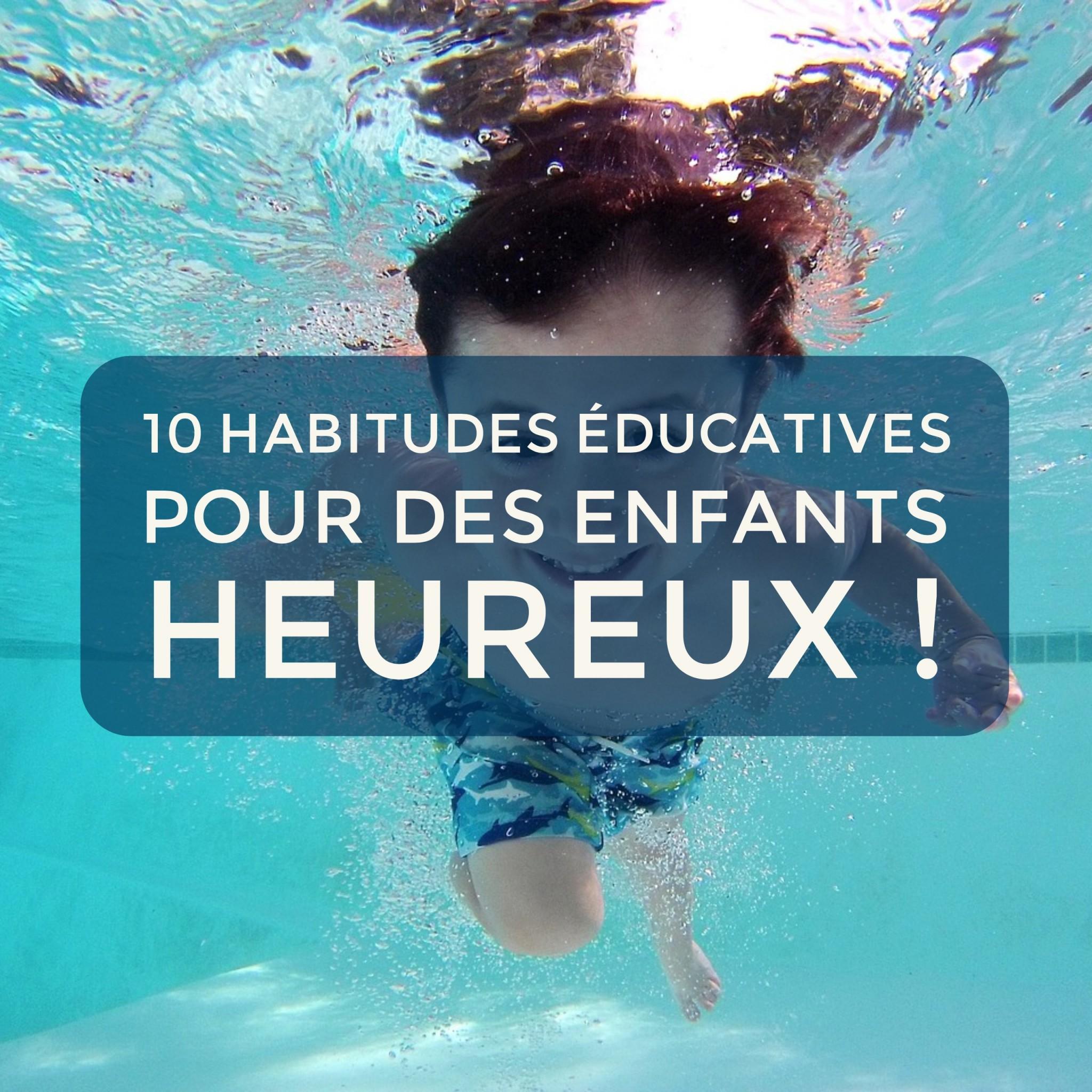 10 habitudes éducatives pour des enfants heureux !