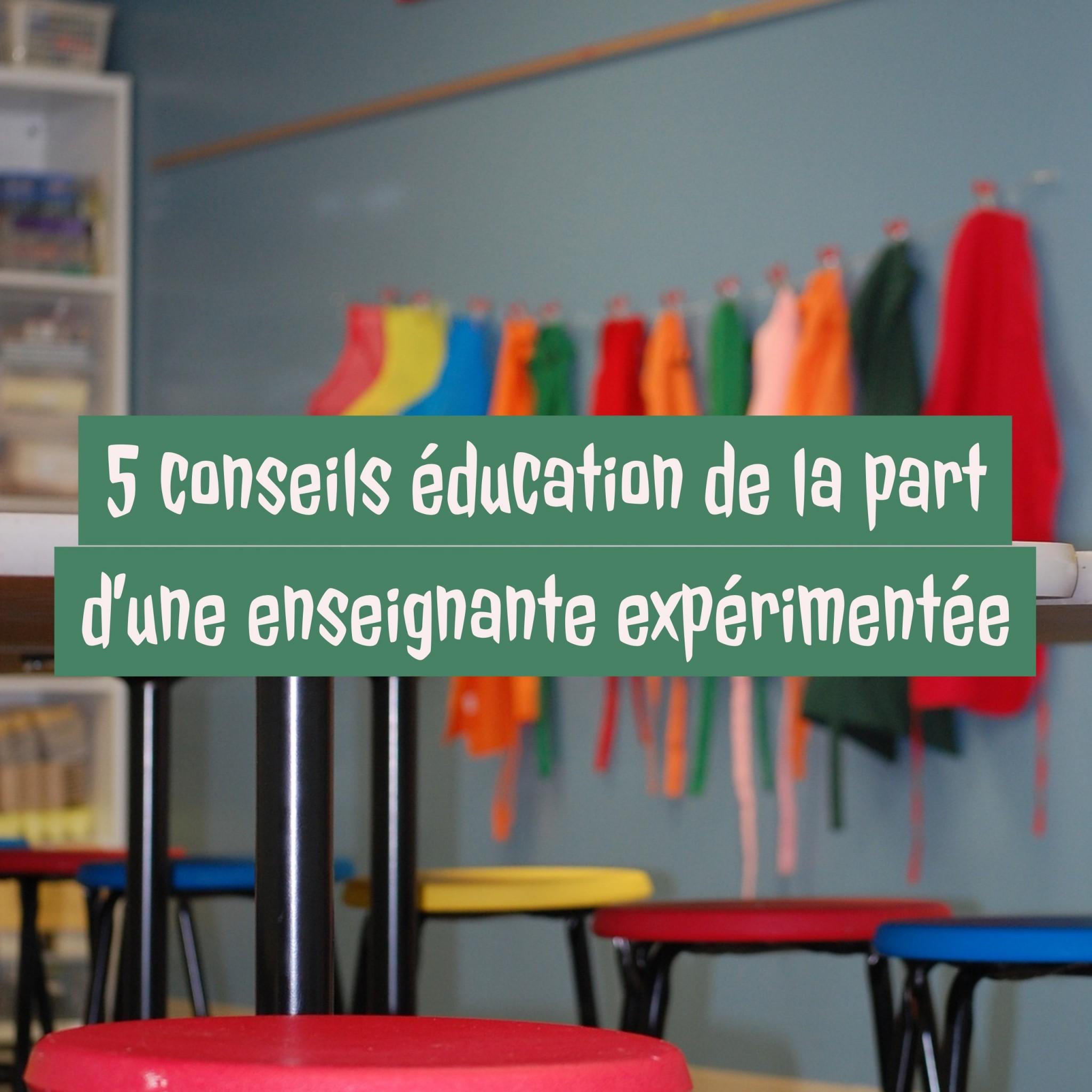5 conseils éducation de la part d'une enseignante expérimentée