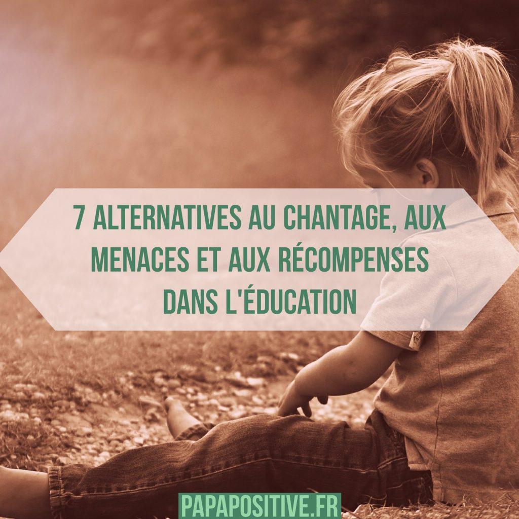 7 alternatives au chantage, aux menaces et aux récompenses dans l'éducation