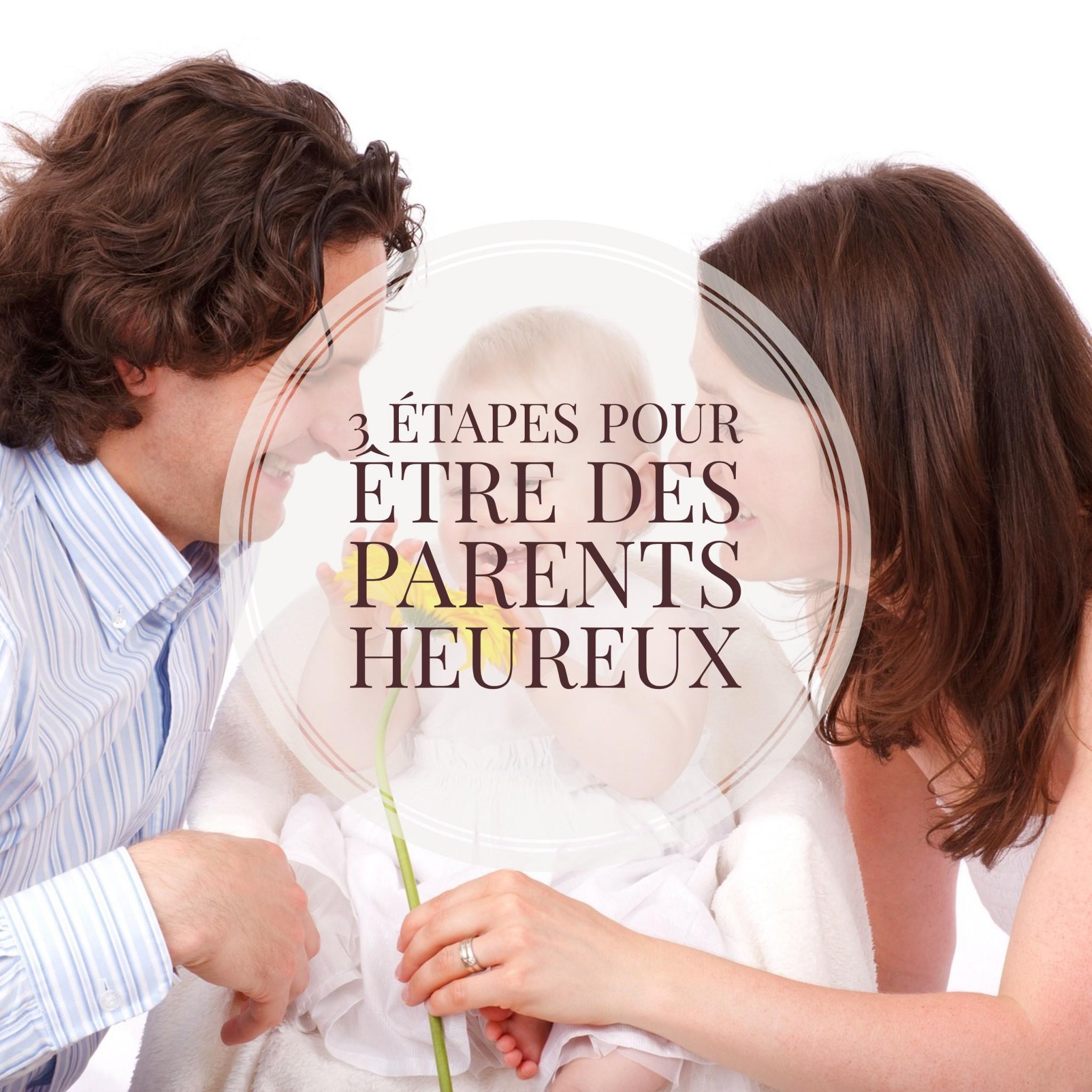 3 étapes pour être des parents heureux