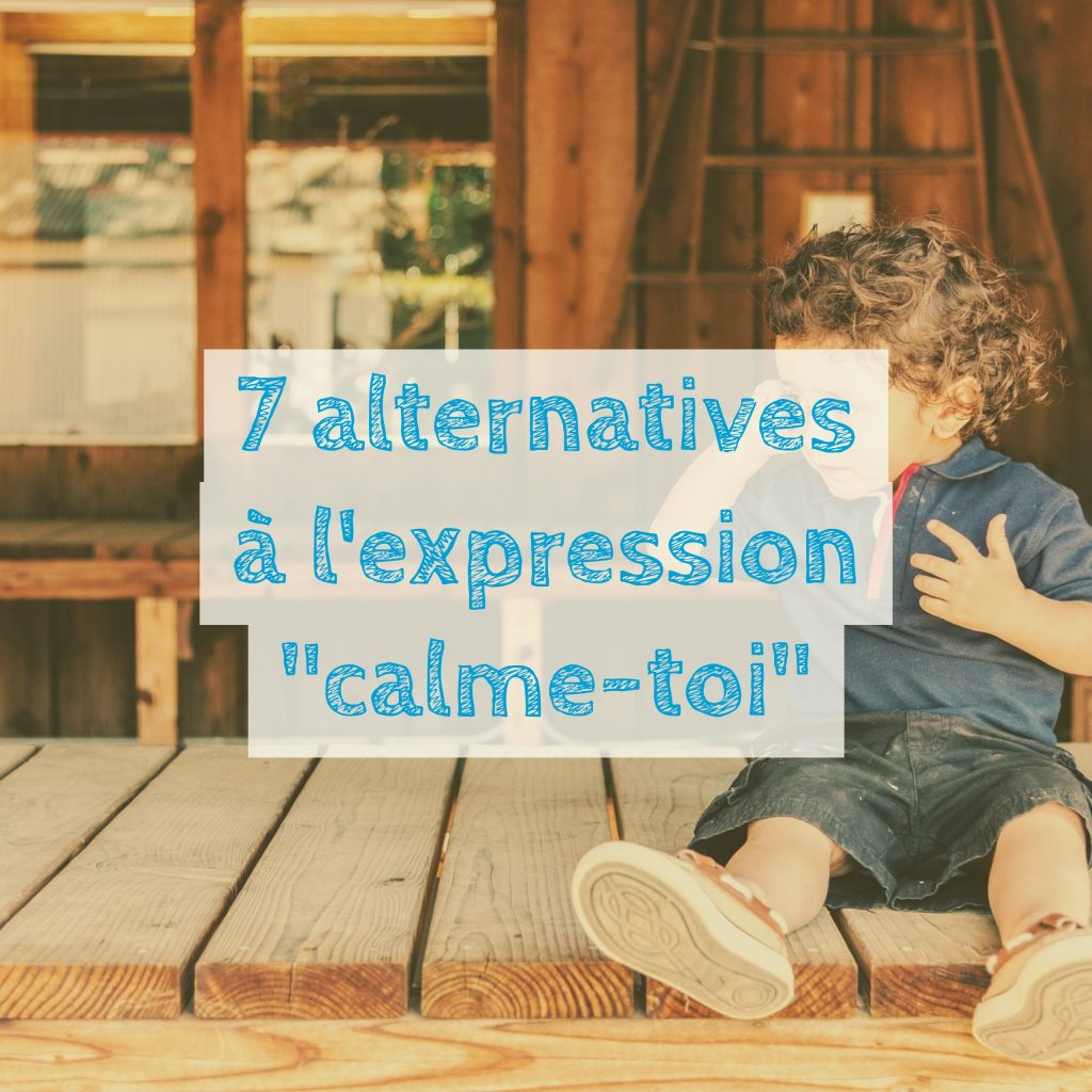 7 alternatives à l'expression %22calme-toi%22