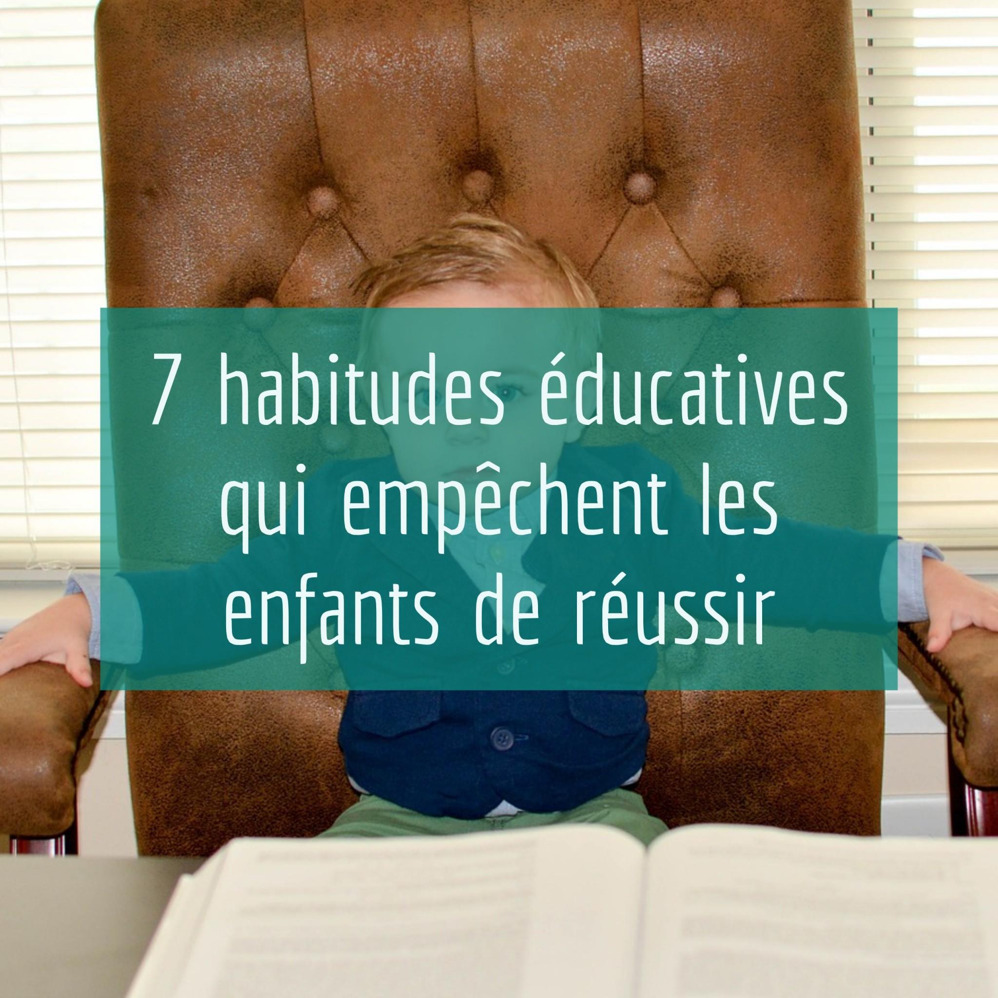 7 habitudes éducatives qui empêchent les enfants de réussir