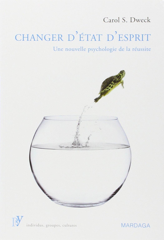 changer d'état d'esprit une nouvelle psychologie de la réussite
