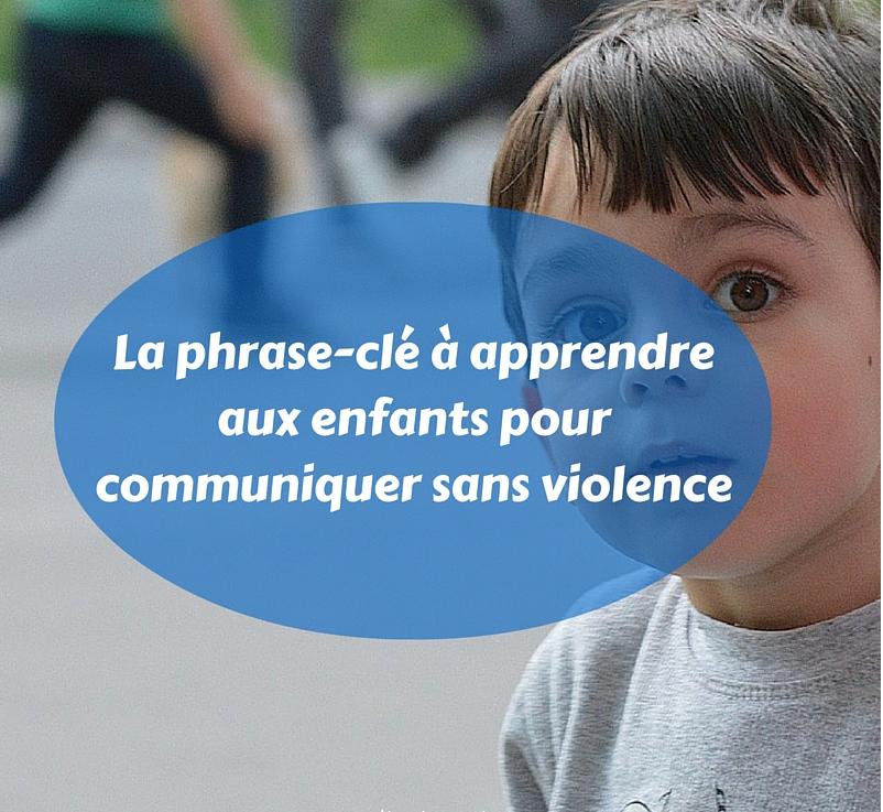 la-phrase-cle-a-apprendre-aux-enfants-pour-communiquer-sans-violence