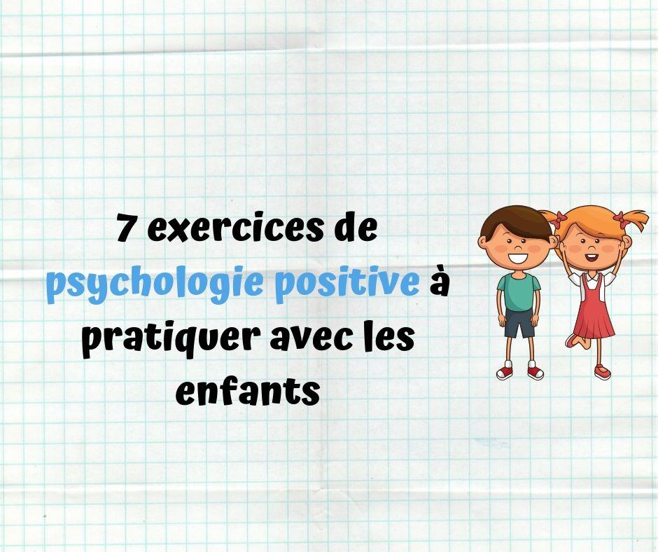 7 exercices de psychologie positive à pratiquer avec les ...