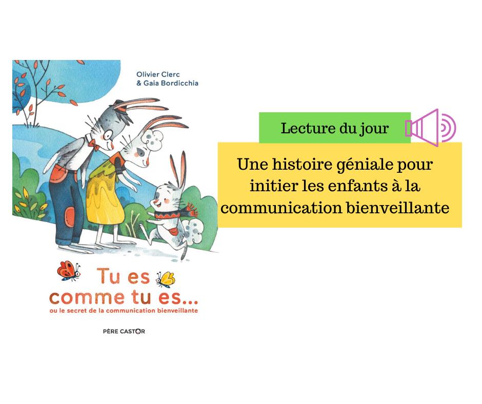 """Lecture de """"Tu es comme tu es..."""" : une histoire pour initier les enfants à la communication bienveillante"""
