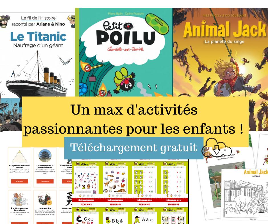 Des dizaines d'activités pédagogiques avec Ariane & Nino, Petit Poilu et Animal Jack
